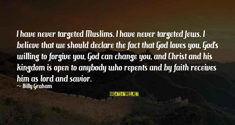Declare Love Sayings By Billy Graham: I have never targeted Muslims. I have never targeted Jews. I believe that we should