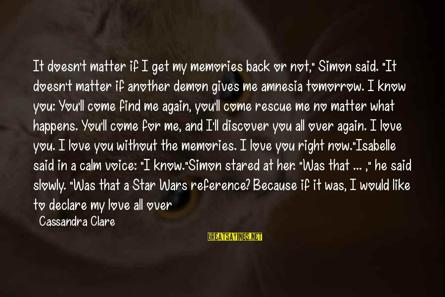 """Declare Love Sayings By Cassandra Clare: It doesn't matter if I get my memories back or not,"""" Simon said. """"It doesn't"""