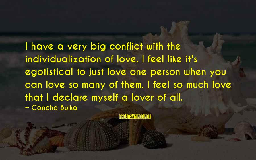 Declare Love Sayings By Concha Buika: I have a very big conflict with the individualization of love. I feel like it's