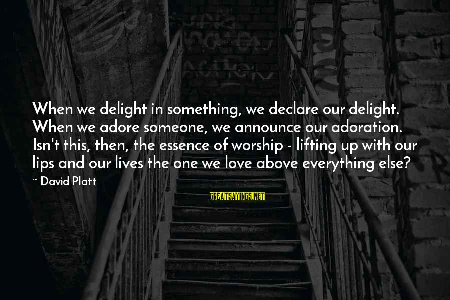 Declare Love Sayings By David Platt: When we delight in something, we declare our delight. When we adore someone, we announce