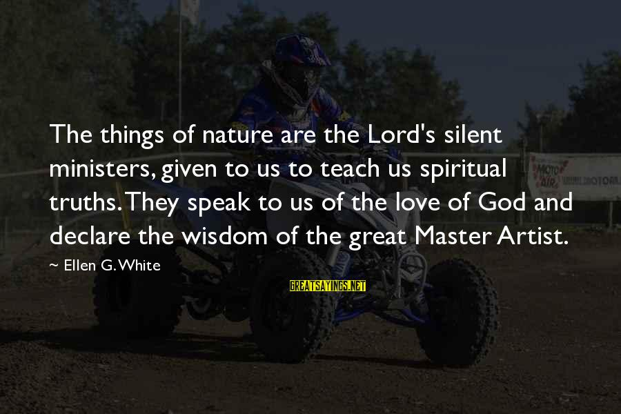 Declare Love Sayings By Ellen G. White: The things of nature are the Lord's silent ministers, given to us to teach us