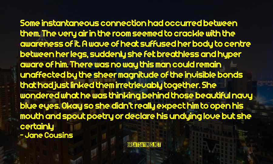 Declare Love Sayings By Jane Cousins: Some instantaneous connection had occurred between them. The very air in the room seemed to