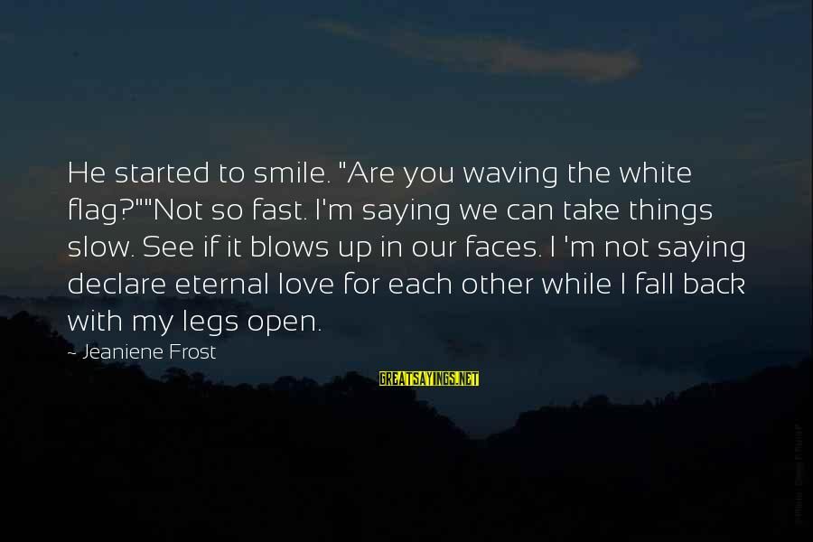"""Declare Love Sayings By Jeaniene Frost: He started to smile. """"Are you waving the white flag?""""""""Not so fast. I'm saying we"""