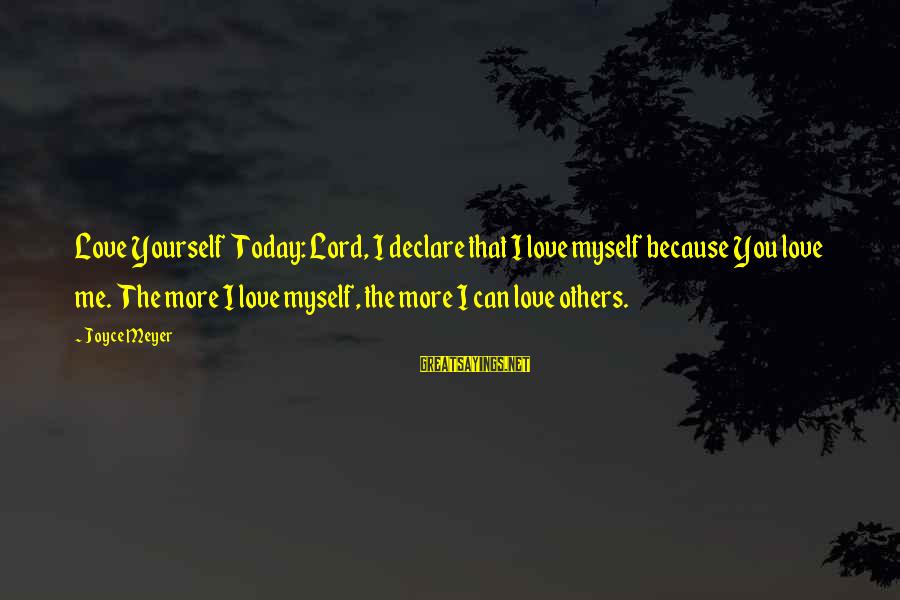 Declare Love Sayings By Joyce Meyer: Love Yourself Today: Lord, I declare that I love myself because You love me. The