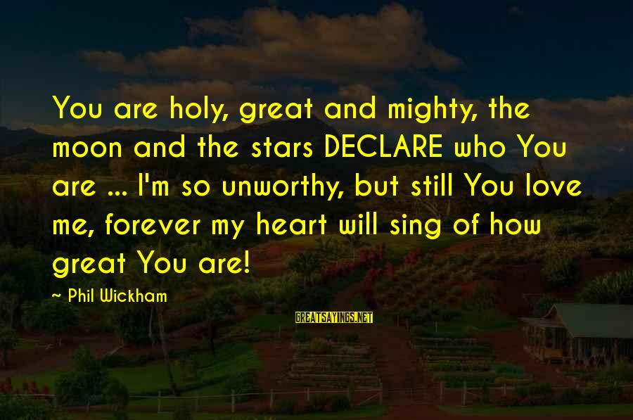 Declare Love Sayings By Phil Wickham: You are holy, great and mighty, the moon and the stars DECLARE who You are