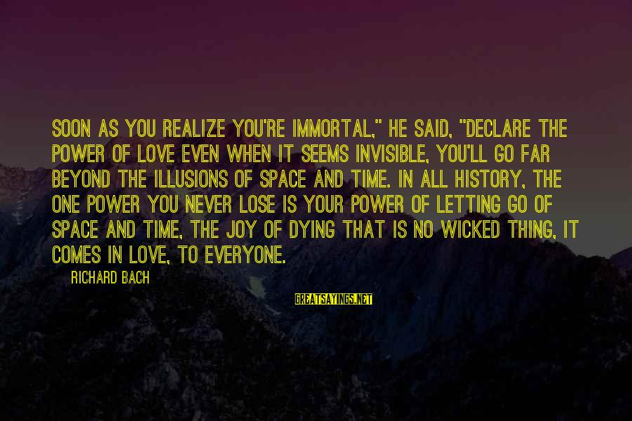 """Declare Love Sayings By Richard Bach: Soon as you realize you're immortal,"""" he said, """"declare the power of Love even when"""