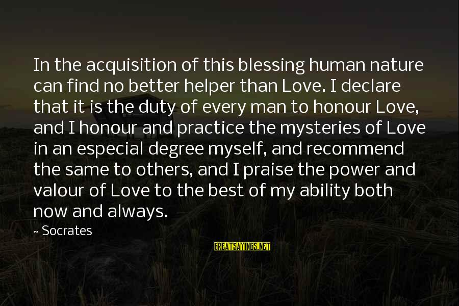 Declare Love Sayings By Socrates: In the acquisition of this blessing human nature can find no better helper than Love.