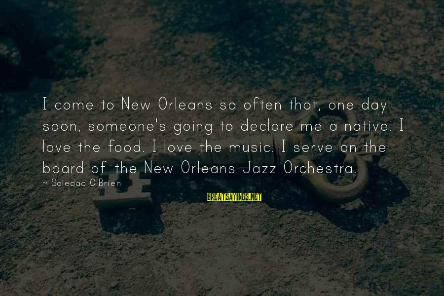 Declare Love Sayings By Soledad O'Brien: I come to New Orleans so often that, one day soon, someone's going to declare