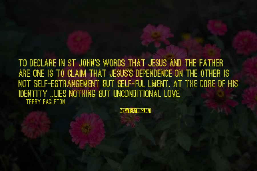 Declare Love Sayings By Terry Eagleton: To declare in St John's words that Jesus and the Father are one is to