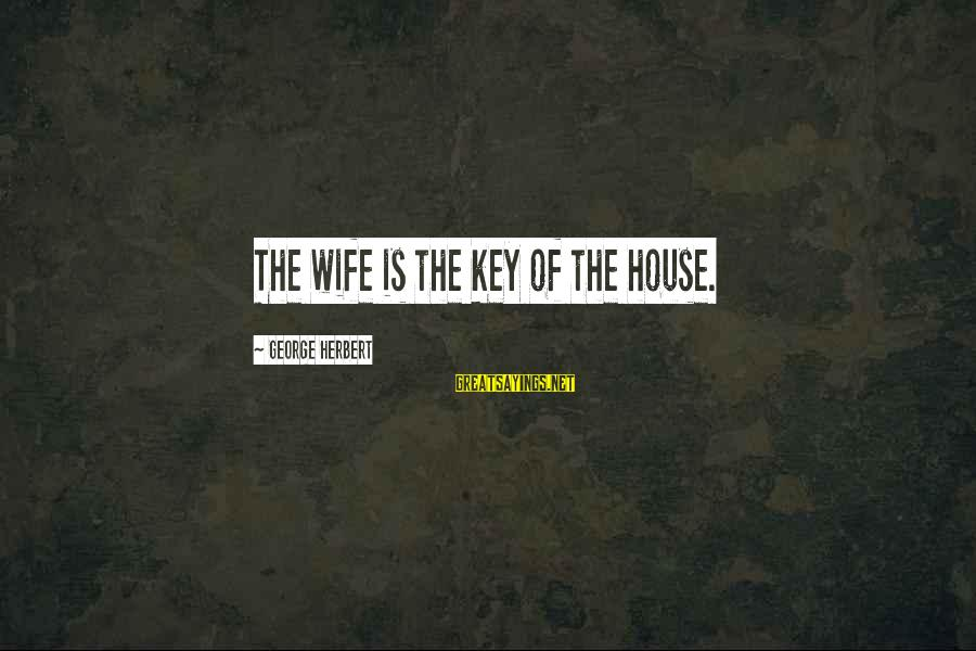 Decollete Sayings By George Herbert: The wife is the key of the house.