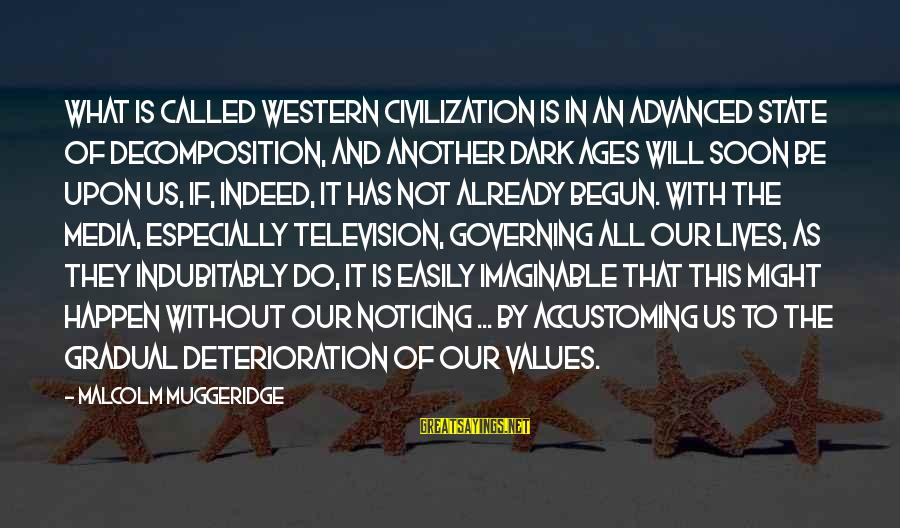 Decomposition Sayings By Malcolm Muggeridge: What is called Western Civilization is in an advanced state of decomposition, and another Dark