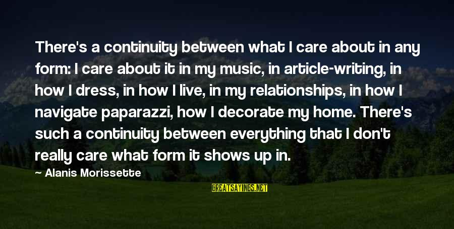Decorate Home Sayings By Alanis Morissette: There's a continuity between what I care about in any form: I care about it