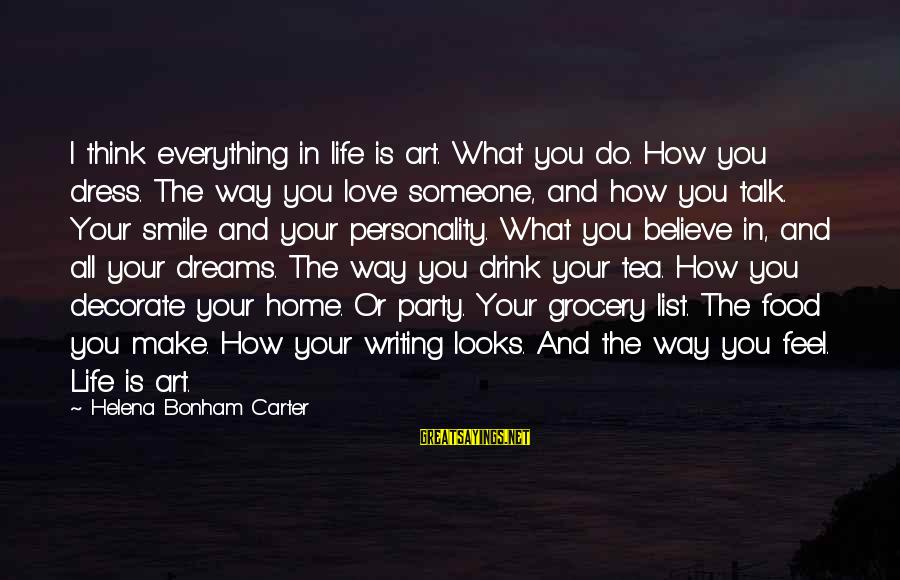 Decorate Home Sayings By Helena Bonham Carter: I think everything in life is art. What you do. How you dress. The way
