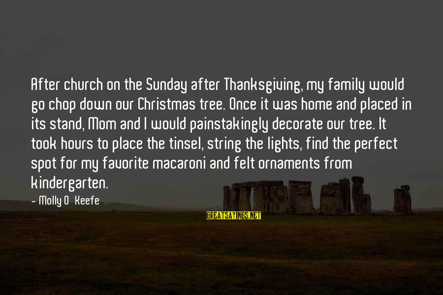 Decorate Home Sayings By Molly O'Keefe: After church on the Sunday after Thanksgiving, my family would go chop down our Christmas