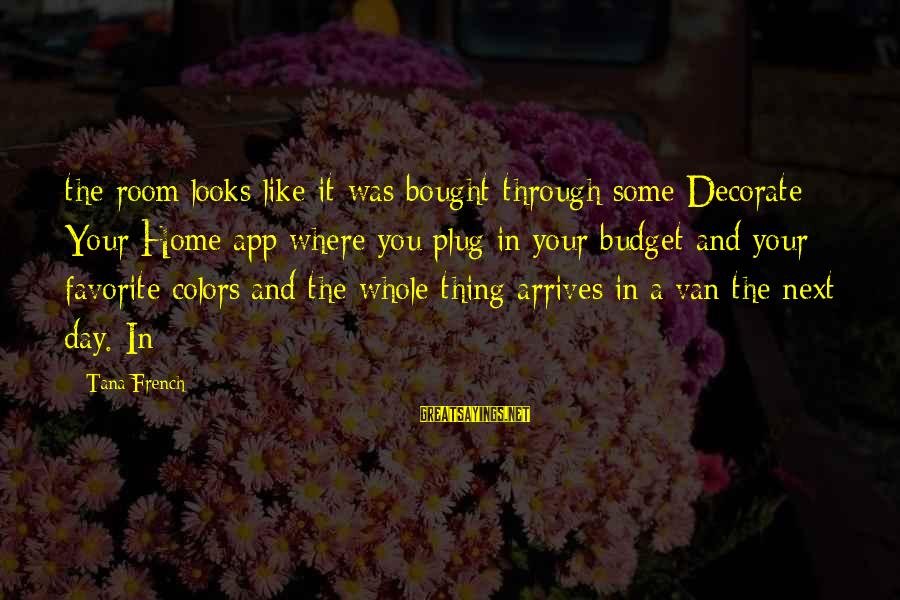Decorate Home Sayings By Tana French: the room looks like it was bought through some Decorate Your Home app where you