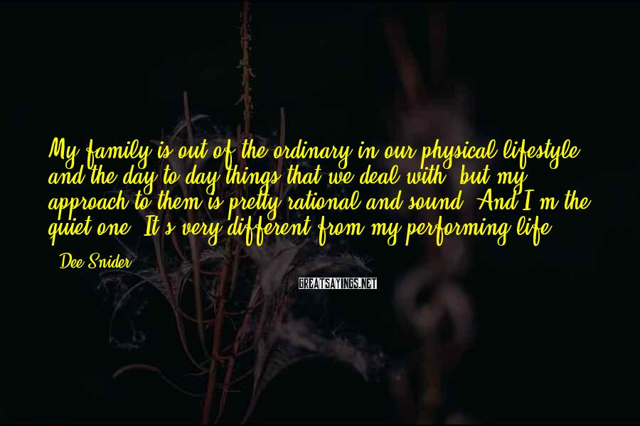 Dee Snider Sayings: My family is out of the ordinary in our physical lifestyle and the day-to-day things