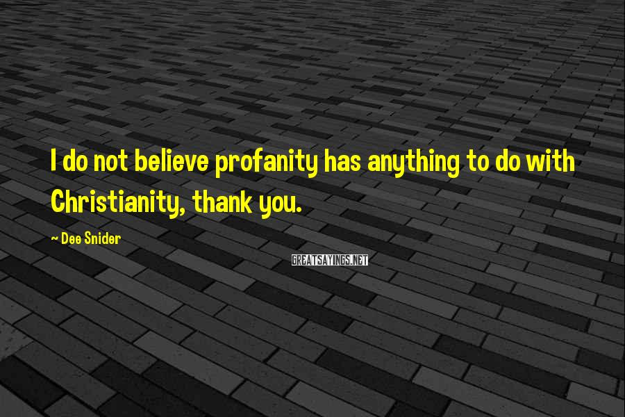 Dee Snider Sayings: I do not believe profanity has anything to do with Christianity, thank you.