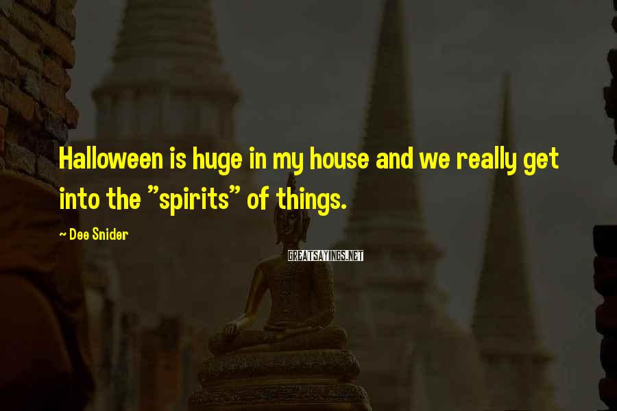 """Dee Snider Sayings: Halloween is huge in my house and we really get into the """"spirits"""" of things."""
