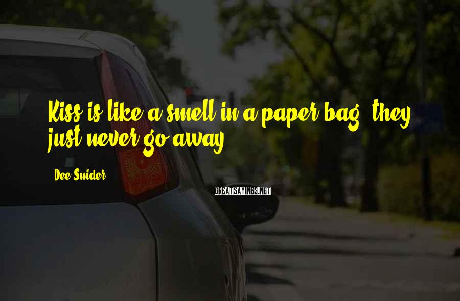 Dee Snider Sayings: Kiss is like a smell in a paper bag, they just never go away