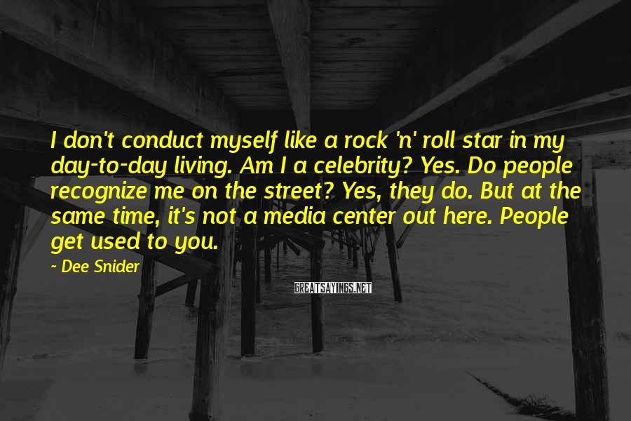 Dee Snider Sayings: I don't conduct myself like a rock 'n' roll star in my day-to-day living. Am