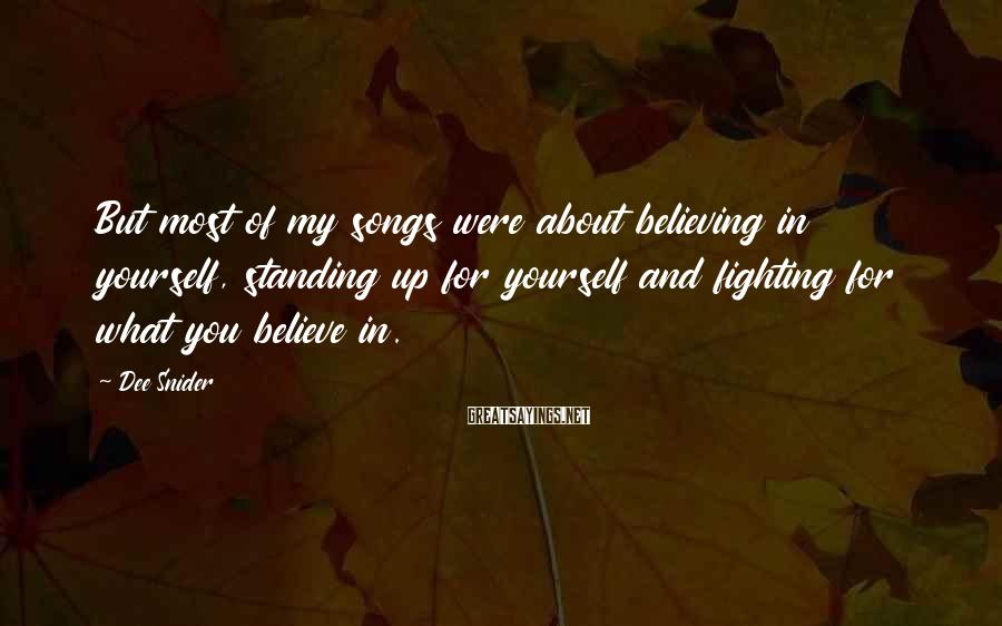 Dee Snider Sayings: But most of my songs were about believing in yourself, standing up for yourself and