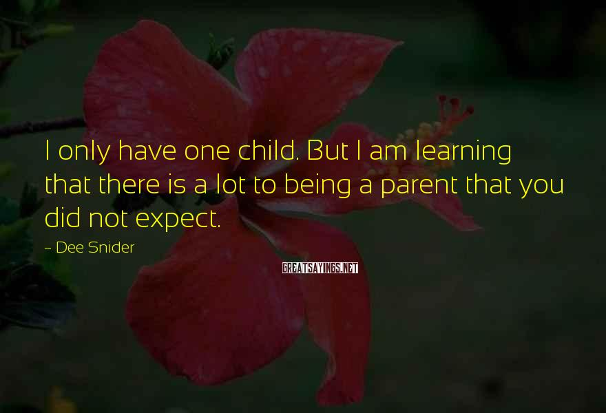 Dee Snider Sayings: I only have one child. But I am learning that there is a lot to