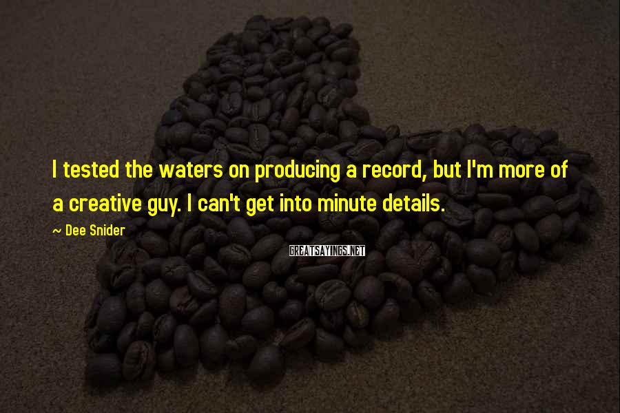 Dee Snider Sayings: I tested the waters on producing a record, but I'm more of a creative guy.