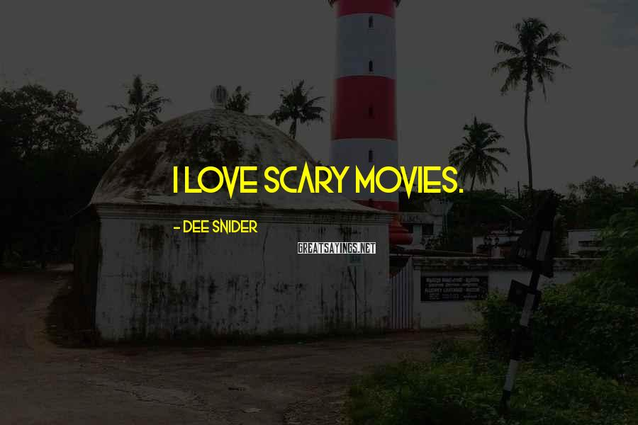 Dee Snider Sayings: I love scary movies.