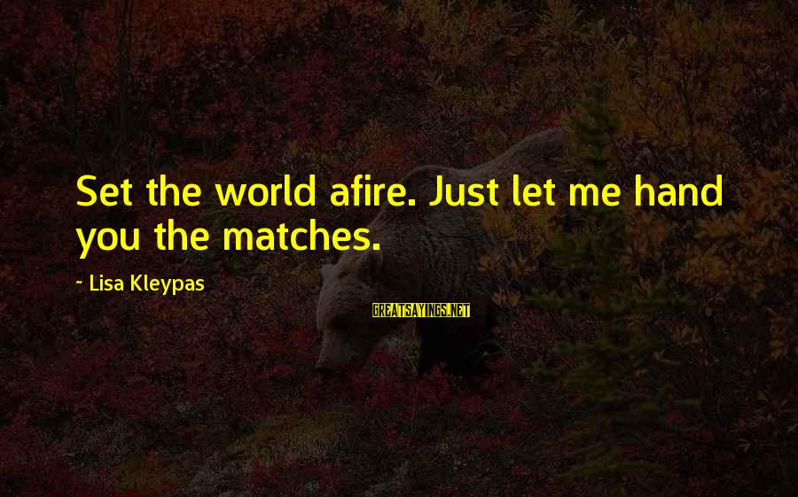 Deep Kendrick Lamar Sayings By Lisa Kleypas: Set the world afire. Just let me hand you the matches.