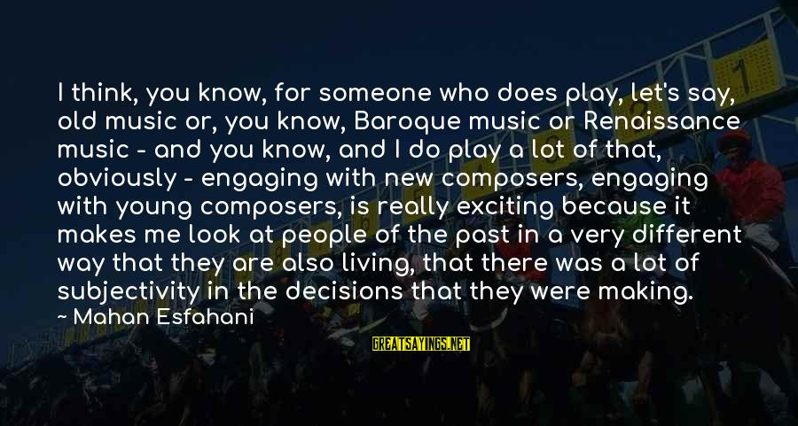 Deep Kendrick Lamar Sayings By Mahan Esfahani: I think, you know, for someone who does play, let's say, old music or, you