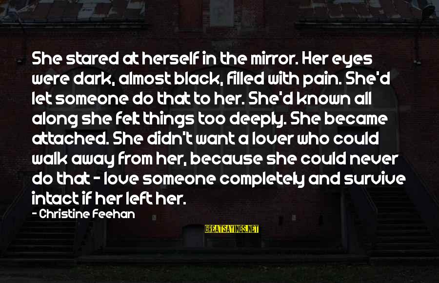Deeply In Love Love Sayings By Christine Feehan: She stared at herself in the mirror. Her eyes were dark, almost black, filled with