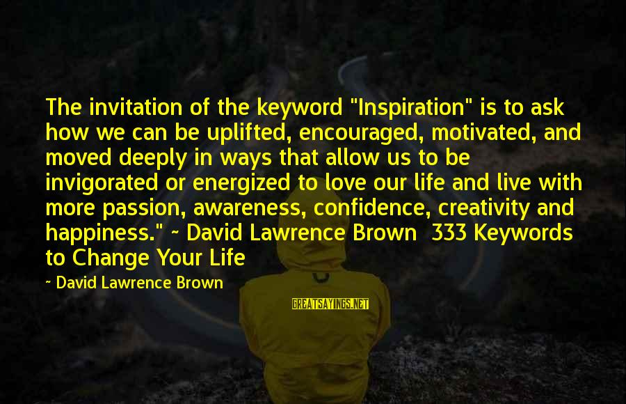 """Deeply In Love Love Sayings By David Lawrence Brown: The invitation of the keyword """"Inspiration"""" is to ask how we can be uplifted, encouraged,"""