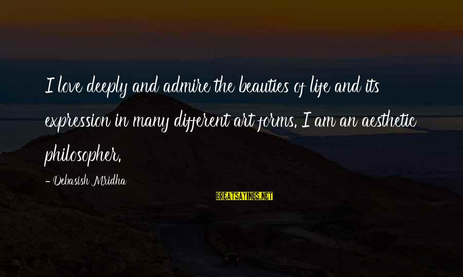 Deeply In Love Love Sayings By Debasish Mridha: I love deeply and admire the beauties of life and its expression in many different