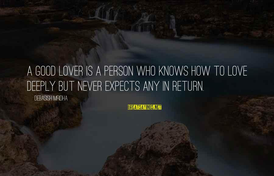 Deeply In Love Love Sayings By Debasish Mridha: A good lover is a person who knows how to love deeply but never expects