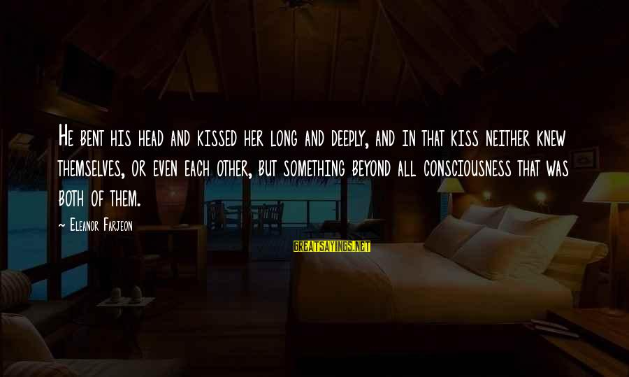 Deeply In Love Love Sayings By Eleanor Farjeon: He bent his head and kissed her long and deeply, and in that kiss neither