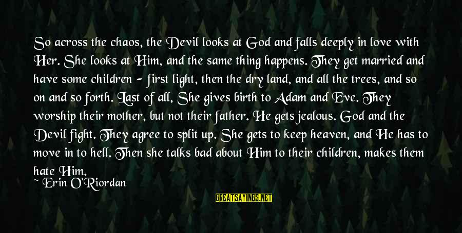 Deeply In Love Love Sayings By Erin O'Riordan: So across the chaos, the Devil looks at God and falls deeply in love with