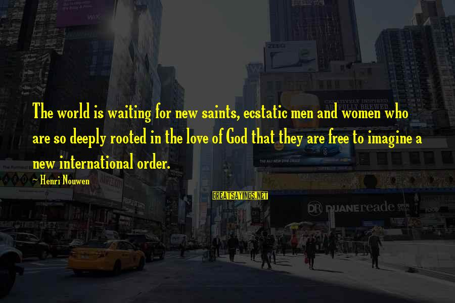 Deeply In Love Love Sayings By Henri Nouwen: The world is waiting for new saints, ecstatic men and women who are so deeply