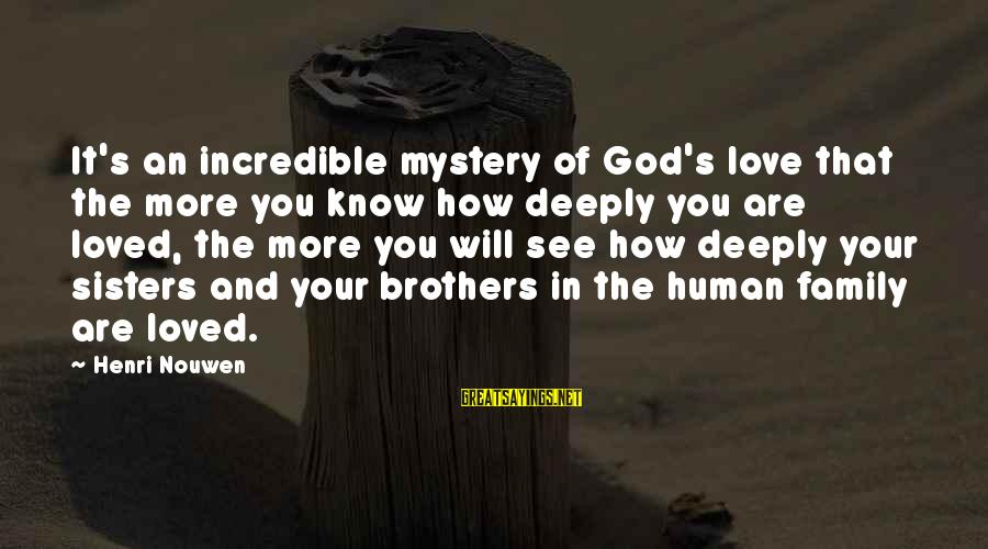 Deeply In Love Love Sayings By Henri Nouwen: It's an incredible mystery of God's love that the more you know how deeply you