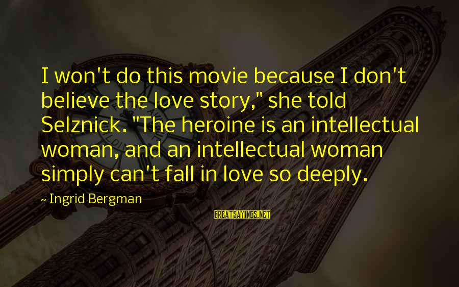 """Deeply In Love Love Sayings By Ingrid Bergman: I won't do this movie because I don't believe the love story,"""" she told Selznick."""