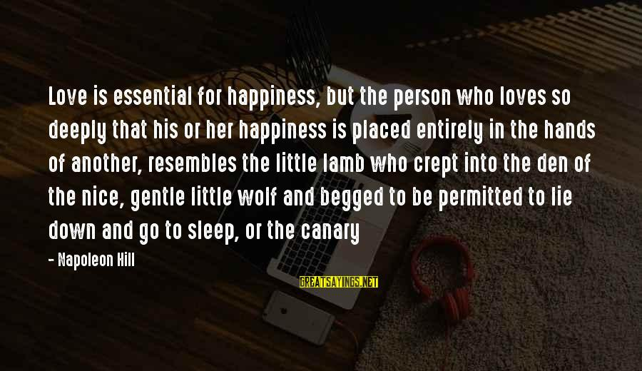 Deeply In Love Love Sayings By Napoleon Hill: Love is essential for happiness, but the person who loves so deeply that his or