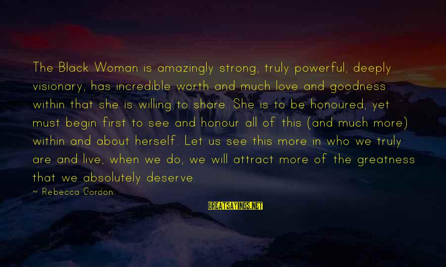 Deeply In Love Love Sayings By Rebecca Gordon: The Black Woman is amazingly strong, truly powerful, deeply visionary, has incredible worth and much