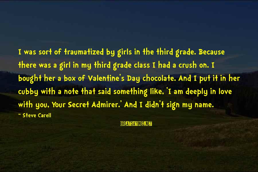 Deeply In Love Love Sayings By Steve Carell: I was sort of traumatized by girls in the third grade. Because there was a