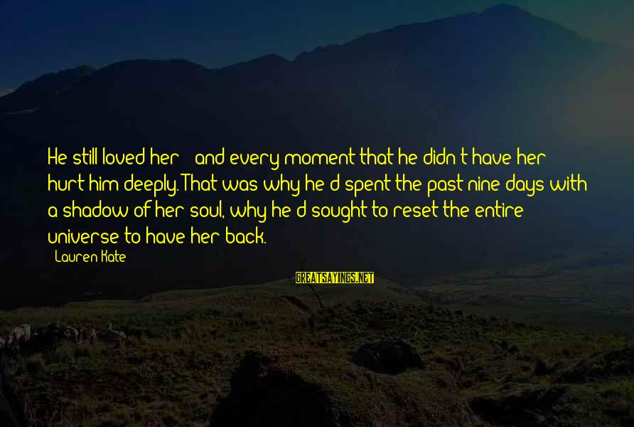 Deeply Sorry Love Sayings By Lauren Kate: He still loved her - and every moment that he didn't have her hurt him