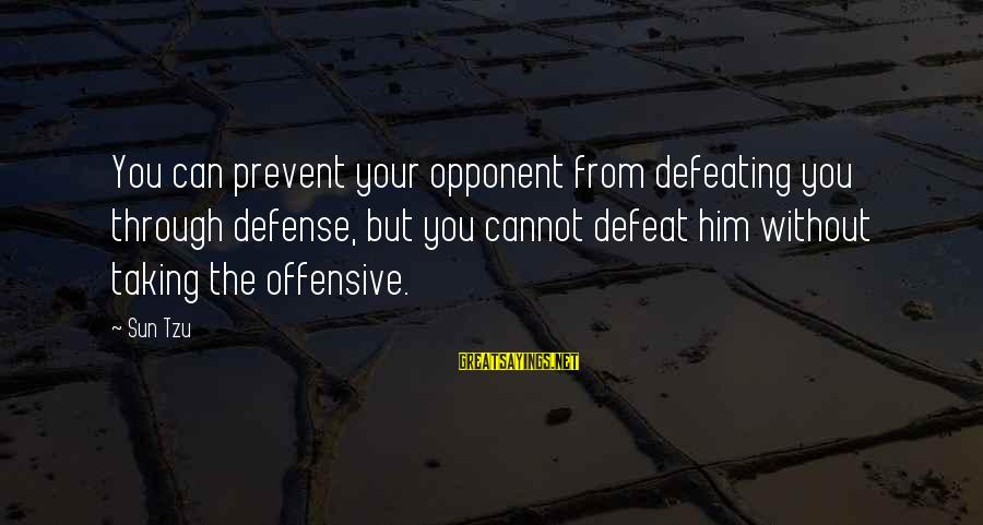 Defeating Your Opponent Sayings By Sun Tzu: You can prevent your opponent from defeating you through defense, but you cannot defeat him