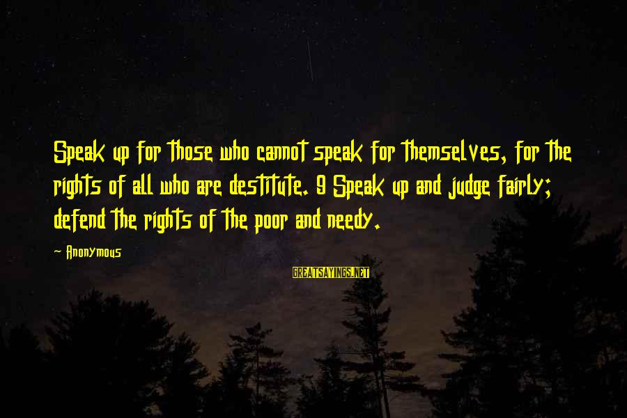 Defend Your Rights Sayings By Anonymous: Speak up for those who cannot speak for themselves, for the rights of all who