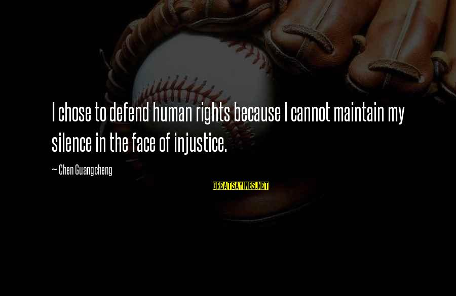 Defend Your Rights Sayings By Chen Guangcheng: I chose to defend human rights because I cannot maintain my silence in the face