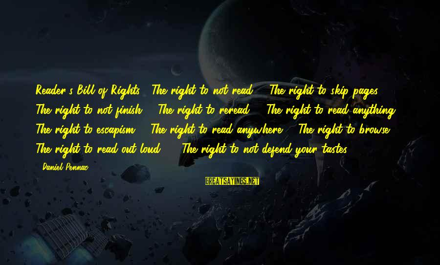 Defend Your Rights Sayings By Daniel Pennac: Reader's Bill of Rights1. The right to not read 2. The right to skip pages