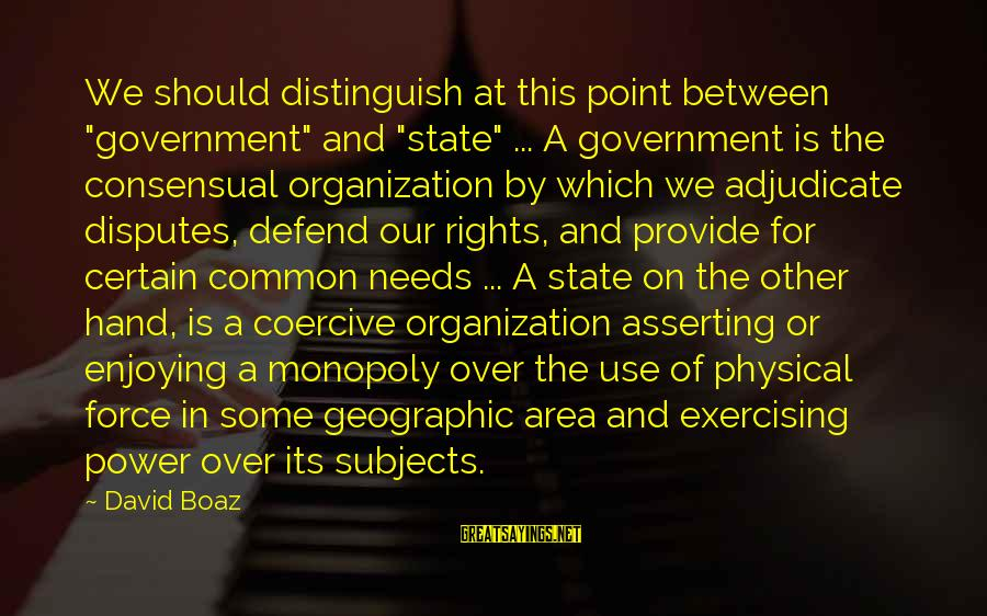 "Defend Your Rights Sayings By David Boaz: We should distinguish at this point between ""government"" and ""state"" ... A government is the"
