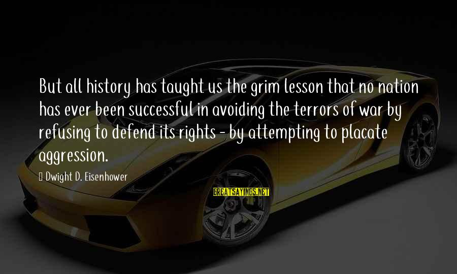 Defend Your Rights Sayings By Dwight D. Eisenhower: But all history has taught us the grim lesson that no nation has ever been