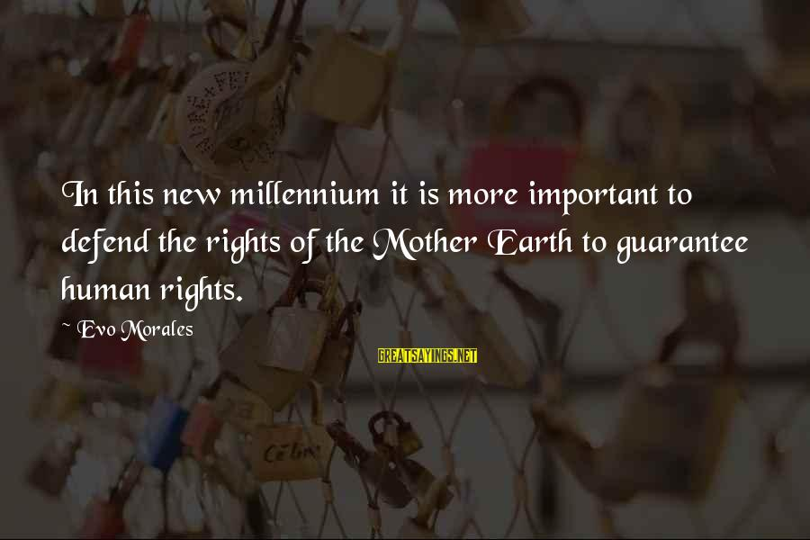 Defend Your Rights Sayings By Evo Morales: In this new millennium it is more important to defend the rights of the Mother